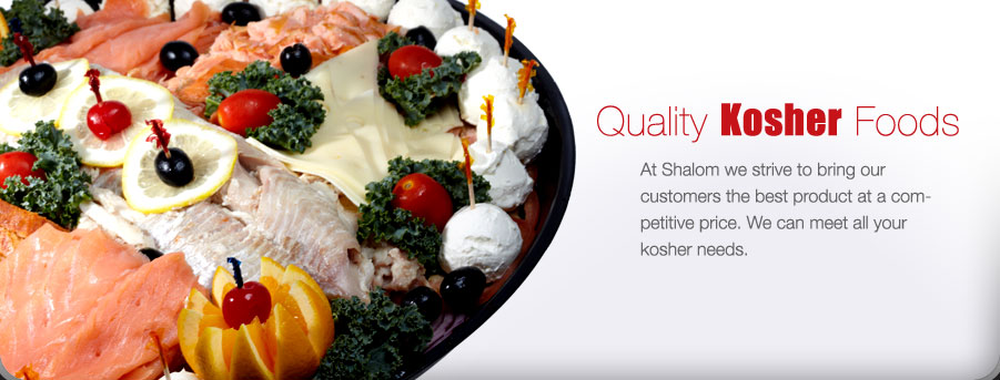 At Shalom we strive to bring our customers the best product at a competitive price. We can meet all your kosher needs.