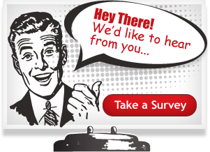 Hey there! We'd like to hear from you... Take a survey.